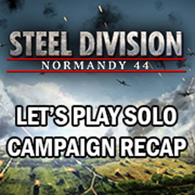 Eugen Systems RTS Game blog background Steel Division Normandy 44 solo campaign recap